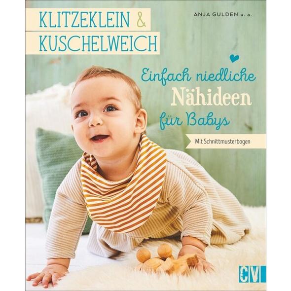 Klitzeklein & kuschelweich – Einfach niedliche Nähideen für Babys